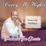 Carry Me Higher - Psalmist Joe Okezie