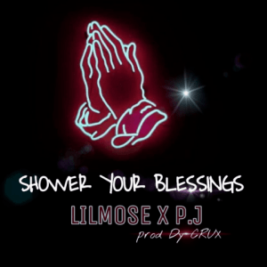 Shower Your Blessings - Lilmose featuring P.j