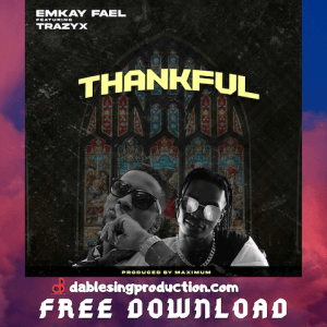 Thankful - Emkay Fael ft. Trazyx