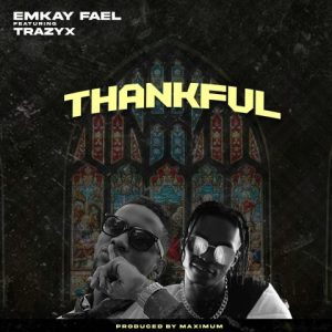 Thankful-Emkay Fael featuring Trazyx