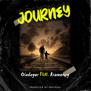 Journey - Oladayor ft. Asomoney