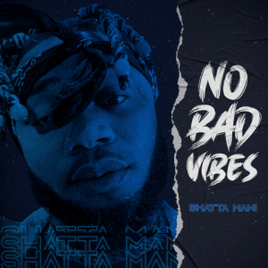 No Bad Vibes - Shatta Mani