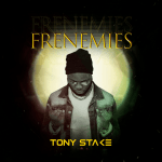 Frenemies - Tony Stake featuring Style O