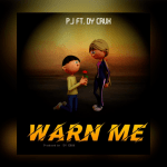 Warn Me - P.J featuring Dy Crux