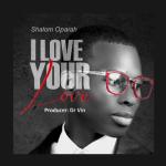 I Love Your Love - Shalom Oparah