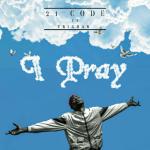 I pray - 21 code featuring Trighar