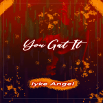 You Gat It - Iyke Angel