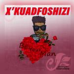 Be Your Man - X'kuadfoshizi