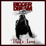Bigger Dream - Ibele Icon