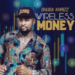 Wireless Money - Shuga Khrizz