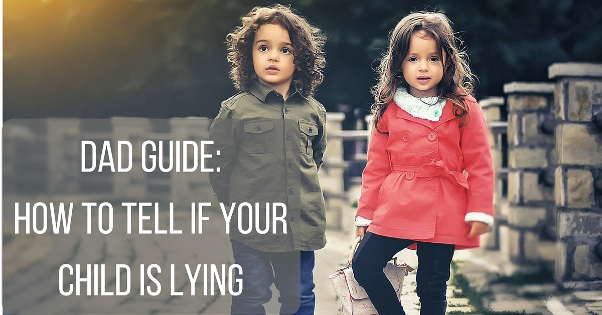 Dad Guide- How to Tell If Your Child Is Lying