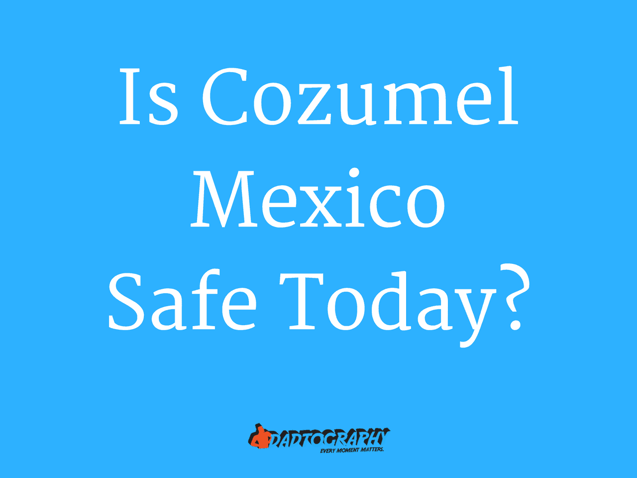 Family Travel Tips Is Cozumel Safe A Few Thoughts After A 2017 Visit