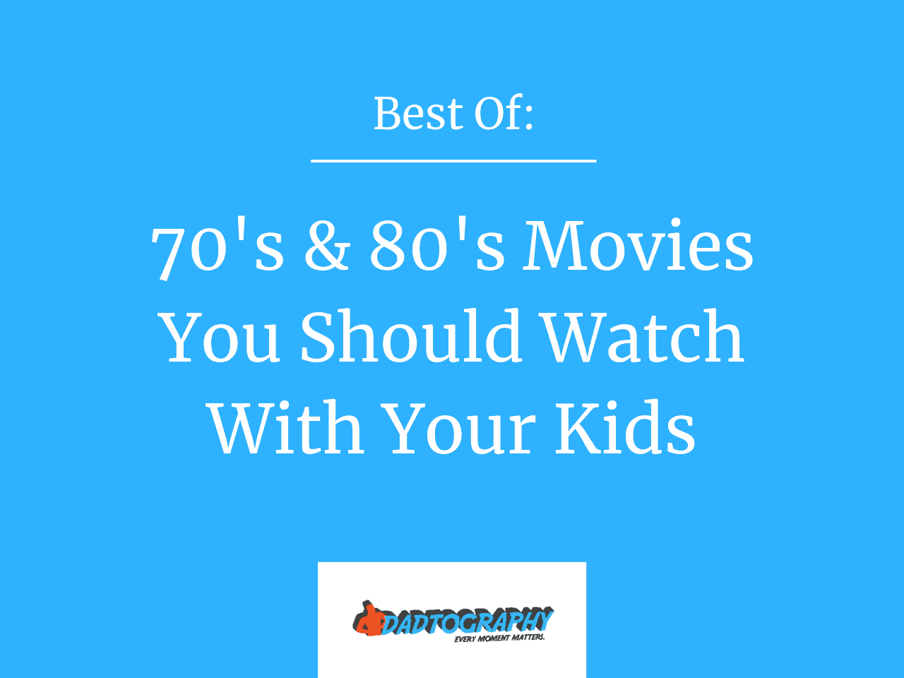 70s 80s Movie Classics to Watch With Your Kids