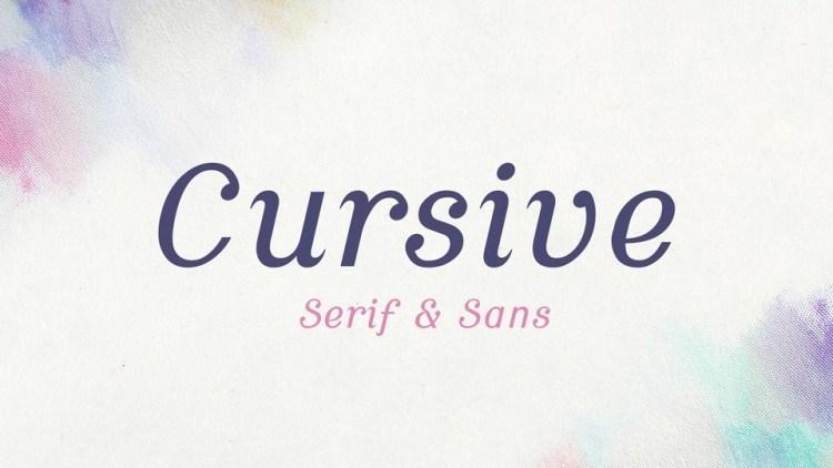 Cursive Sans and Serif Fonts