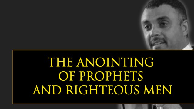 The Anointing Of Prophets And Righteous Men – Dag Heward