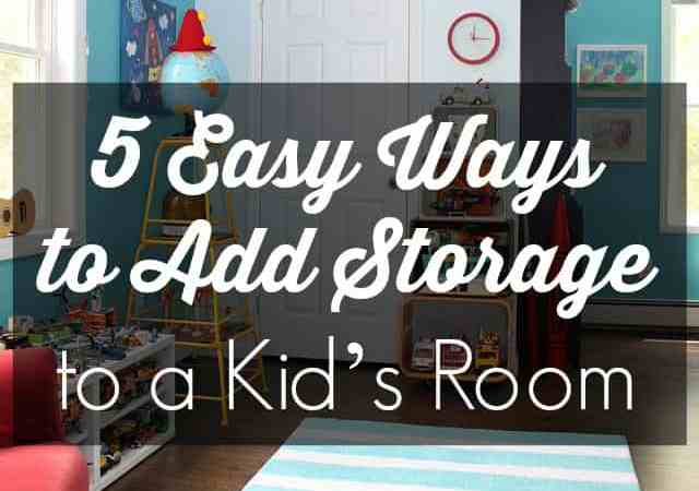 5 Easy Ways to Add Storage to Your Kid's Room