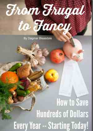 From Frugal to Fancy ebook by Dagmar Bleasdale, DagmarBleasdale.com