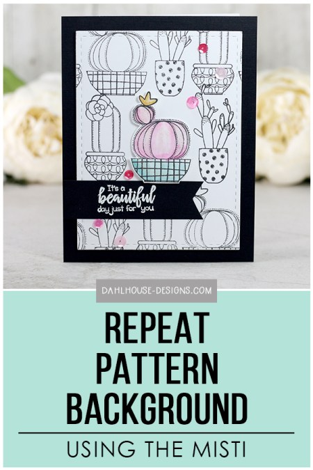 Sharing a tutorial on how to create a repeat pattern background using the MISTI and stamps. The stamped images are from the Succulent Sentiments stamp set by Unity Stamp Company. More inspiration on dahlhouse-designs.com. #cardmaking #stamping #ideas #diy #howto #tutorial #video #handmade #dahlhousedesigns #unitystampco #MISTI #patternedbackground #succulents