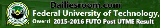 2015-2016 FUTO Post UTME Result Portal Checker