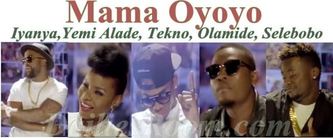 Watch and Download Mama Oyoyo by Iyanya,Yemi Alade, Tekno, Olamide and Selebobo on YouTube