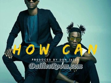 """Download DNA free Mp3 Music Audio """"How Can"""" produced by Don Jazzy"""