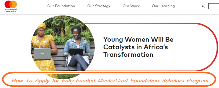 Apply for Fully-Funded MasterCard Foundation Scholars Program