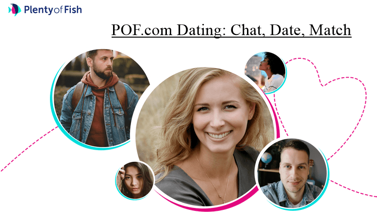 Plenty Of Fish Dating Site: POF Online Chat, Date, Match With Singles