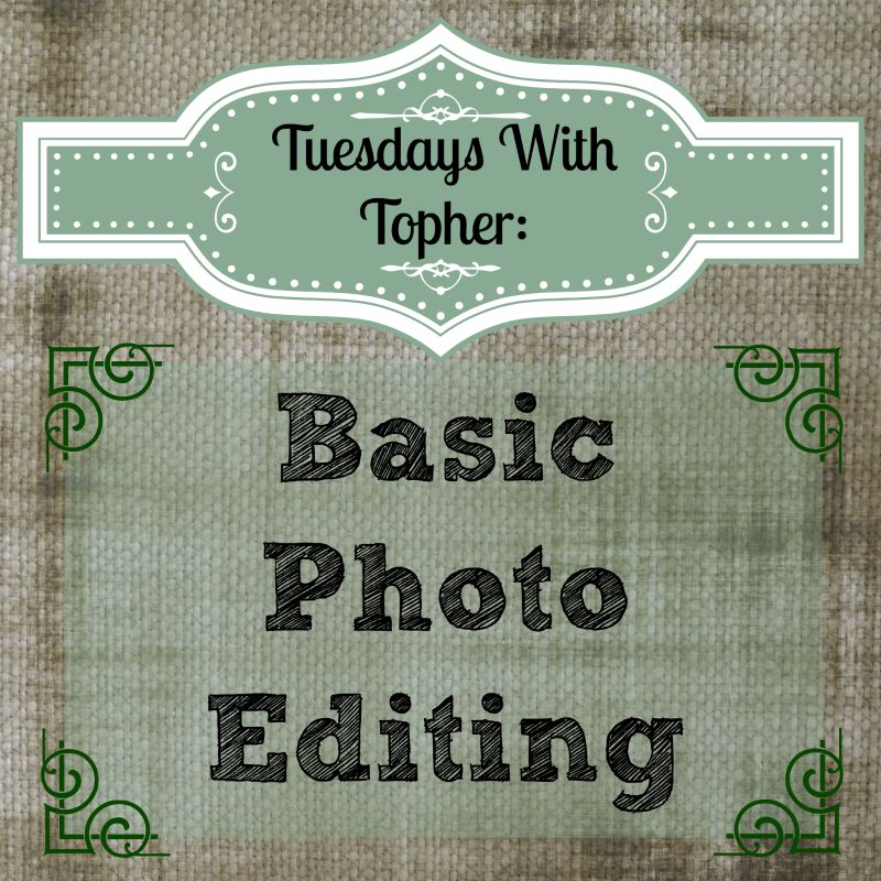Tuesdays With Topher: Basic Photo Editing - Daily Dose of ...