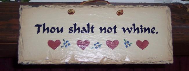 Thou shalt not whine