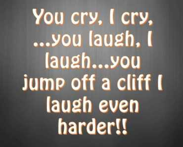 Funny Quotes Why You cry, I laugh