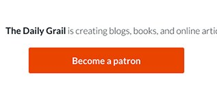 Become a Patron of The Daily Grail