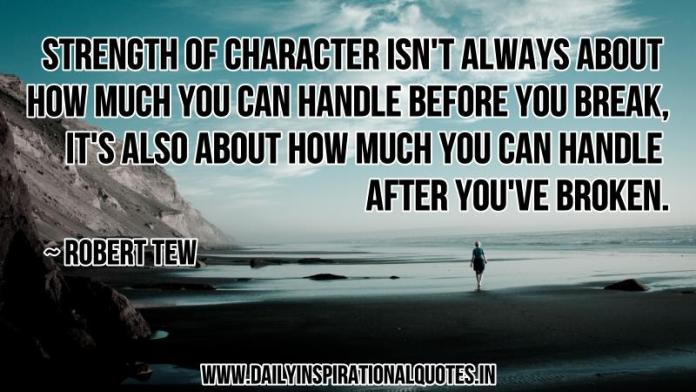 Strength of character isn't always about… ( Inspirational Quotes )