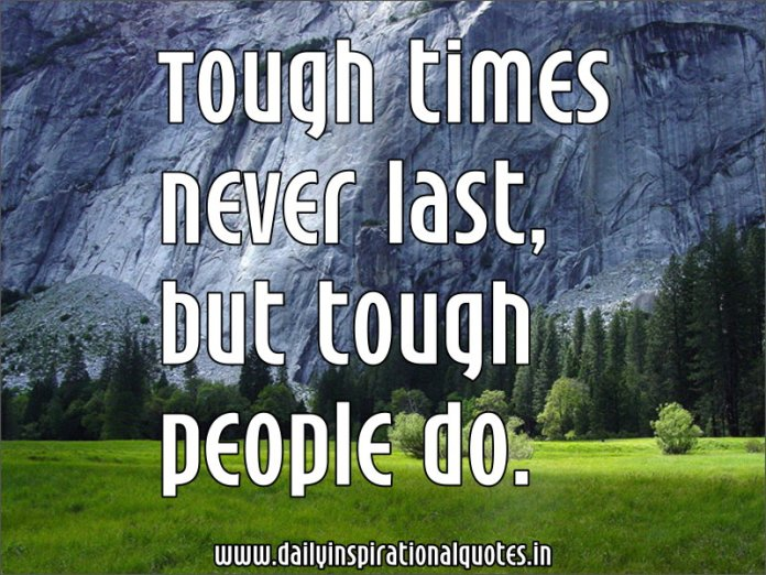 Tough times never last, but tough people do… ( Leadership Quotes )