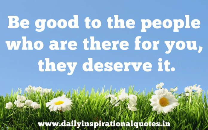 Be good to the people who are there for you, they… ( Relationship Quotes )
