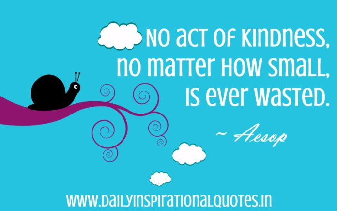 No act of kindness, no matter how small, is ever wasted… ( Famous Quotes )
