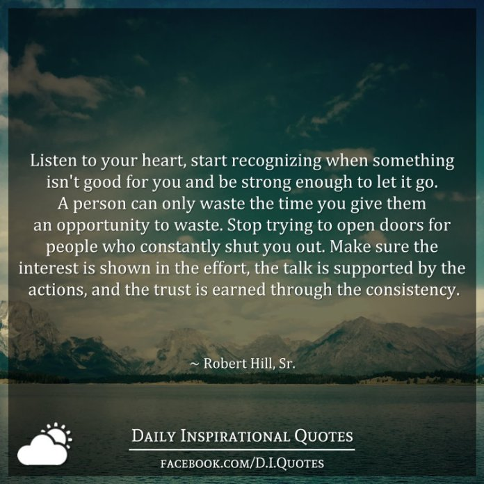 Listen To Your Heart Start Recognizing When Something Isn T Good For You And Be Strong Enough To Let It Go