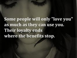 """Some people will only """"love you"""" as much as they can use you. Their loyalty ends where the benefits stop."""