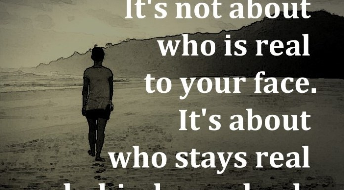 It's not about who is real to your face. It's about who stays real behind your back.