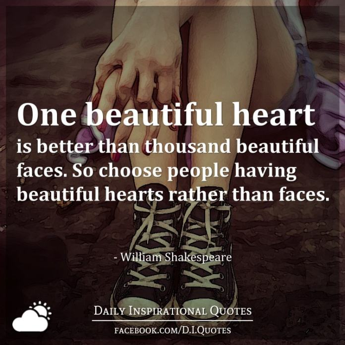 One beautiful heart is better than thousand beautiful faces. So choose people having beautiful hearts rather than faces. - William Shakespeare
