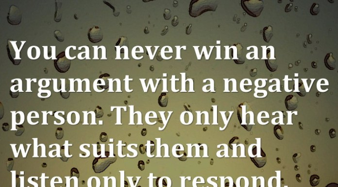 You can never win an argument with a negative person. They only hear what suits them and listen only to respond. - Michael P. Watson