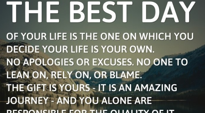 The best day of your life is the one on which you decide your life is your own. No apologies or excuses. No one to lean on, rely on, or blame. The gift is yours - it is an amazing journey - and you alone are responsible for the quality of it. This is the day your life really begins. - Bob Moawad