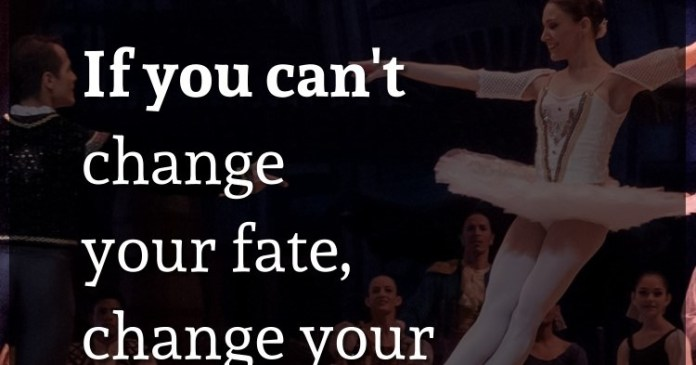 If you can't change your fate, change your attitude. – Amy Tan