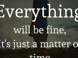 Everything will be fine, It's just a matter of time.
