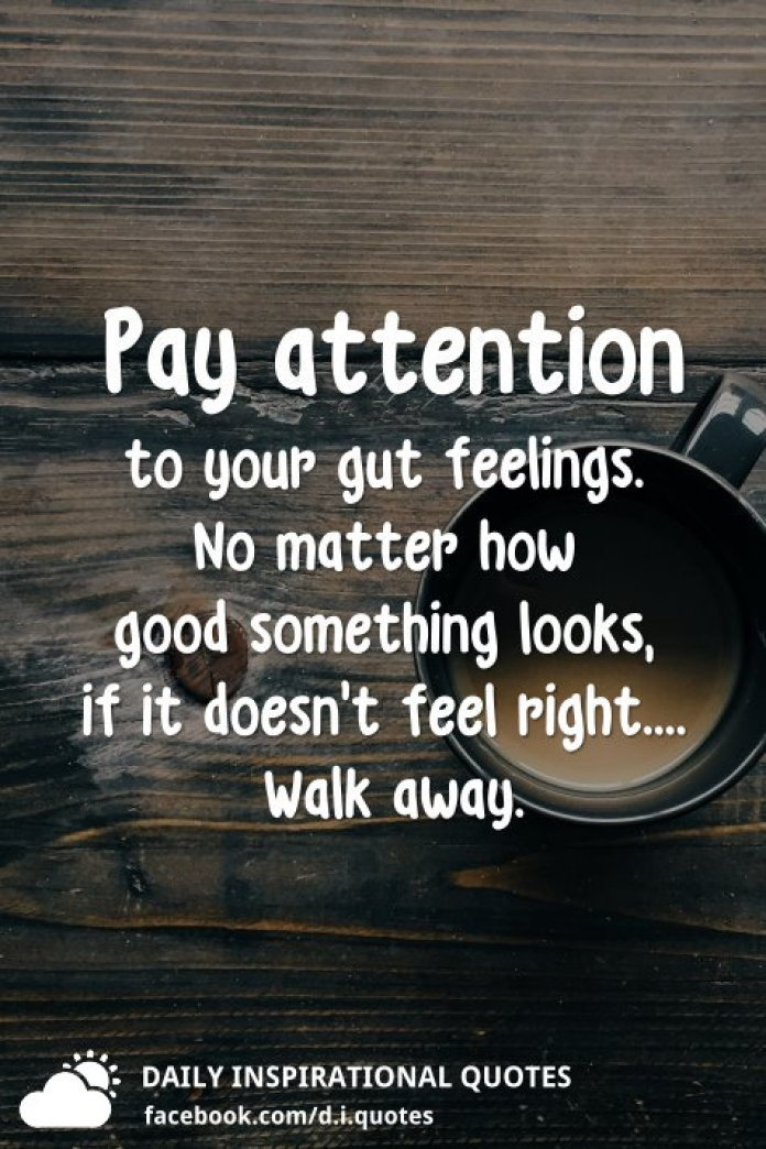Pay attention to your gut feelings. No matter how good something looks, if it doesn't feel right.... Walk away.
