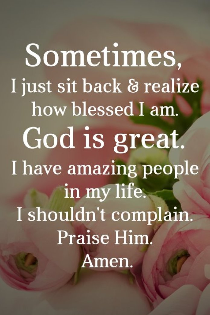 Sometimes, I just sit back & realize how blessed I am. God is great. I have amazing people in my life. I shouldn't complain. Praise Him. Amen.