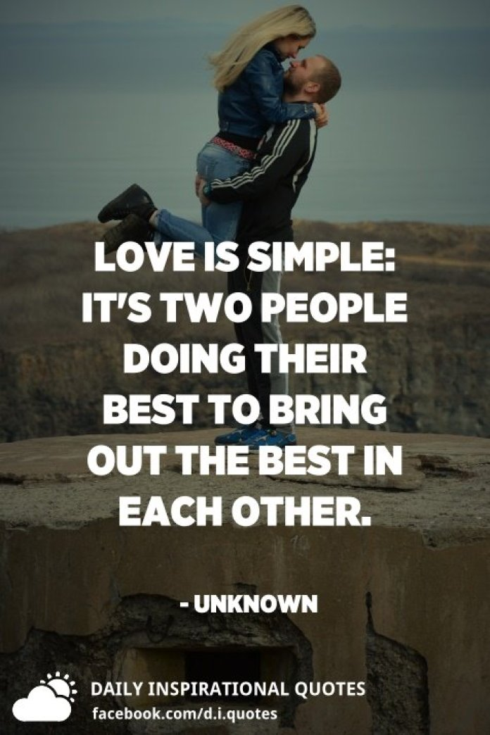 Love is simple: it's two people doing their best to bring out the best in each other. - Unknown