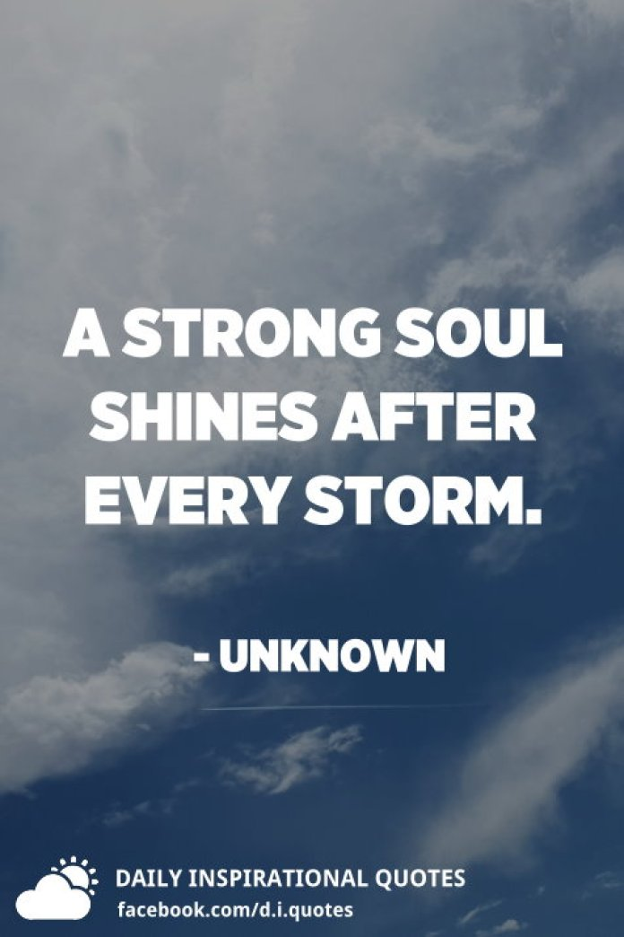 A strong soul shines after every storm. - Unknown
