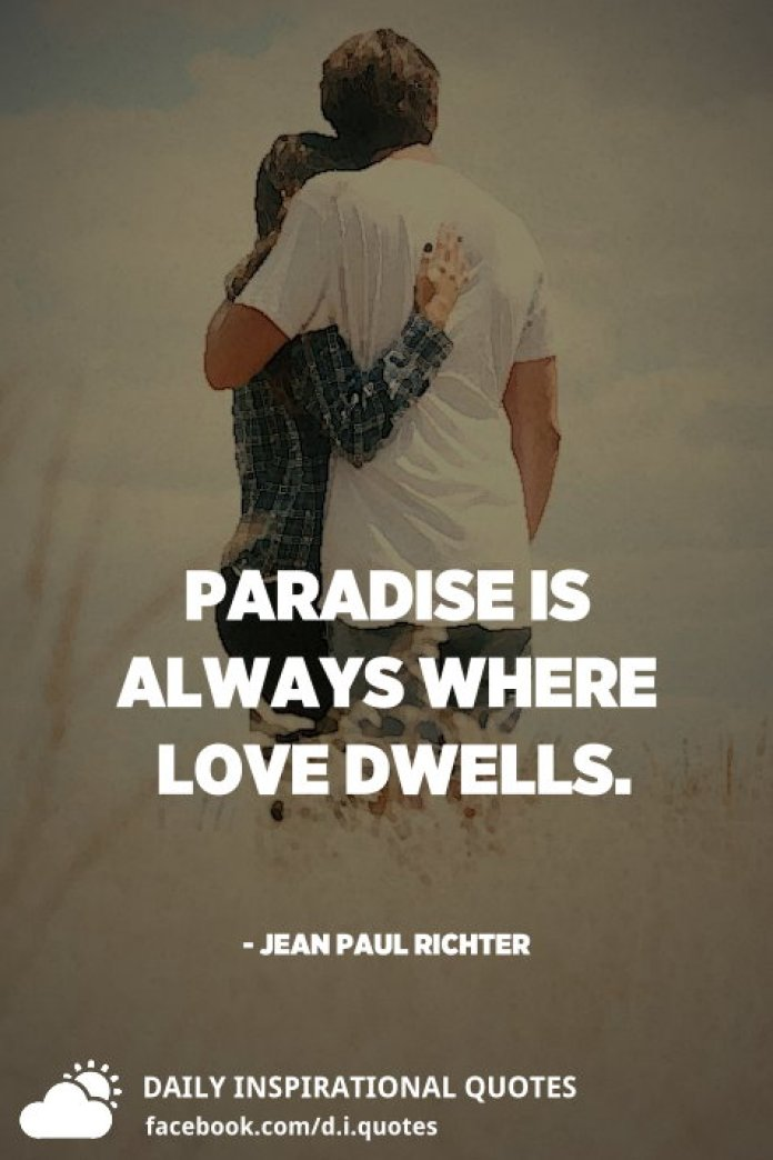 Paradise is always where love dwells. - Jean Paul Richter