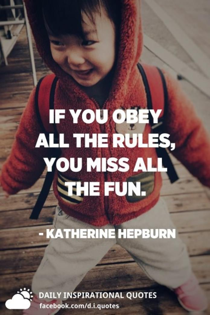 If you obey all the rules, you miss all the fun. - Katherine Hepburn