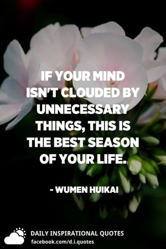 If your mind isn't clouded by unnecessary things, this is the best season of your life. - Wumen Huikai